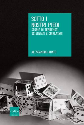 'Sotto i nostri piedi' (Codice edizioni, 238 pagine, 15,00 euro), del sismologo Alessandro Amato
