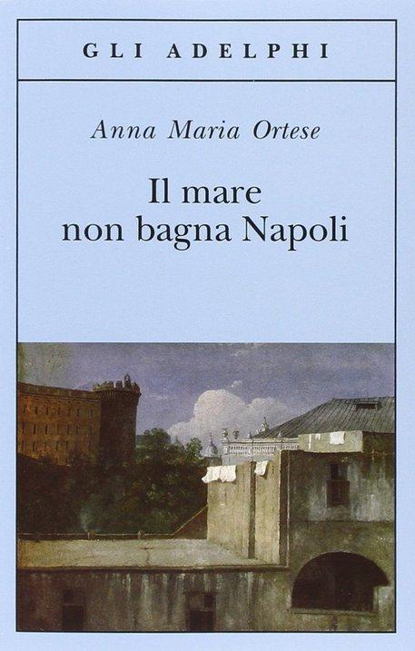 La copertina del libro di Anna Maria Ortese 'Il mare non bagna Napoli' © ANSA